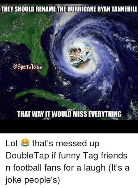 It S Messed Up Funny - they should renamethe hurricane ryan tannehill that wayit