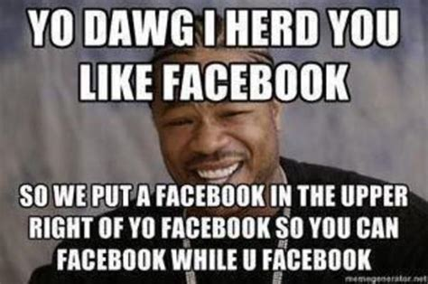 How To Make A Meme For Facebook - image 176793 xzibit yo dawg know your meme