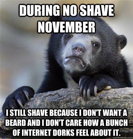 No Shave November Meme - during no shave november i still shave because i don t