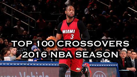 top crossover 2016 top 100 crossovers 2016 nba season doggiediamondstv