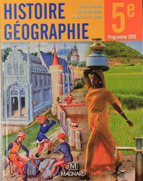 histoire gographie 5e 2401000585 livre histoire g 233 ographie 5e programme 2010 programme 2010 azzouz rachid gache marie