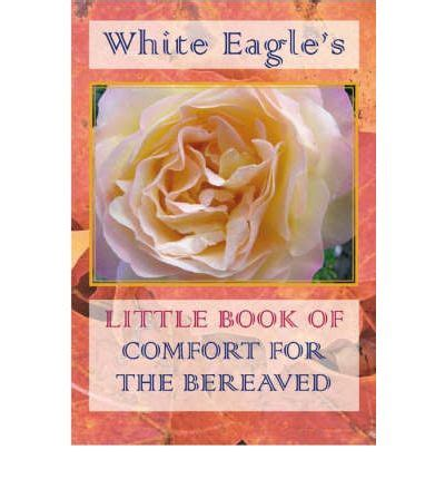 book of comfort white eagle s little book of comfort for the bereaved
