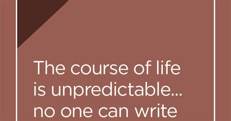 life  unpredictable    write  autobiography  advance