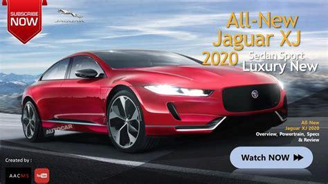 All New Jaguar 2020 by The 2020 Jaguar Xj All New Sport Luxury Sport Legend Car