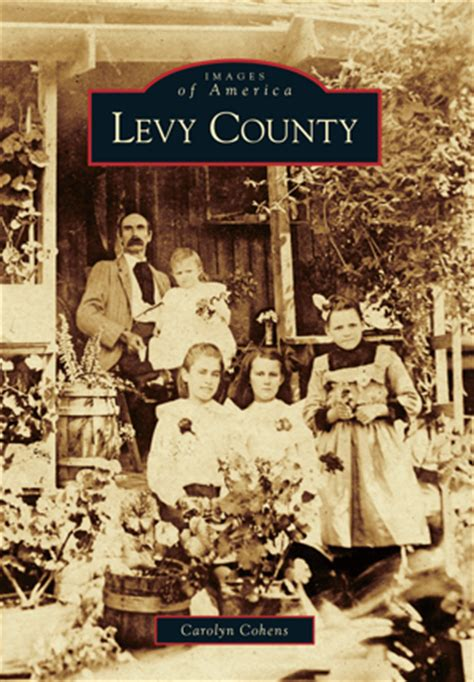 Levy County Search Levy County By Carolyn Cohens Arcadia Publishing Books