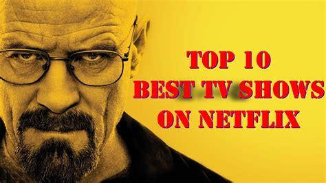 is netflix the best top 10 best tv shows on netflix 2017