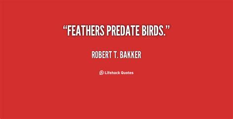 Feathers predate birds by robert t bakker like success