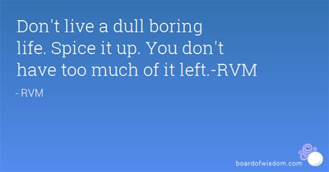 In Boring And Live by Don T Live A Dull Boring Spice It Up You Don T