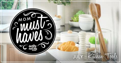 Must Have Kitchen Gadgets 2017 mom must haves july 2017 kitchen tools