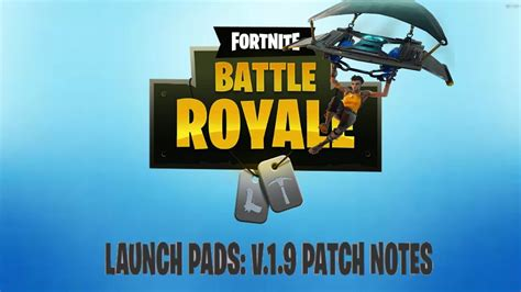 Fortnite Battle Royale: LAUNCH PADS: V.1.9 PATCH NOTES