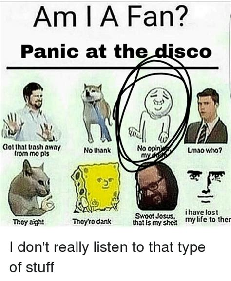 Panic At The Disco Memes - am i a fan panic at the disco got that trash away no opln no thank lmao who from mops m i have