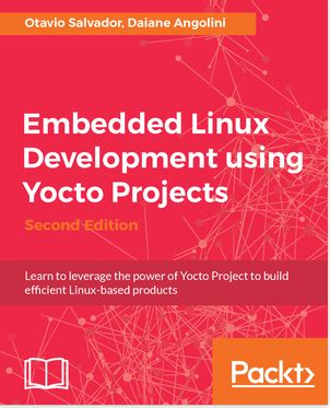 embedded linux development using yocto project cookbook second edition practical recipes to help you leverage the power of yocto to build exciting linux based systems books embedded linux development with yocto project 2nd edition