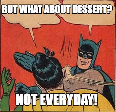 What About Meme - meme creator but what about dessert not everyday meme