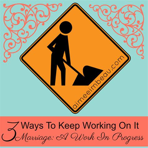 10 Ways To Keep A New Interested by 3 Ways To Keep Working On Your Marriage A Work Of Grace