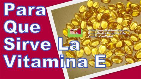 vitamina e para que sirve propiedades y beneficios de la