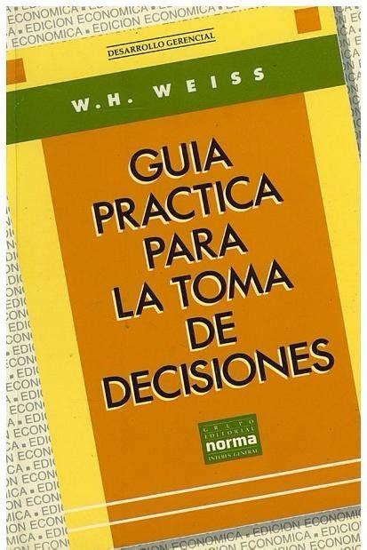 libro guaa practica para tener libro gu 237 a pr 225 ctica para toma de decisiones de w h weiss bs 2 450 000 00 en mercado libre