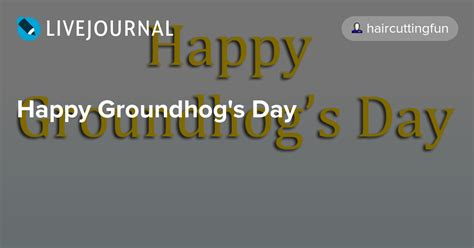 groundhog day genius happy groundhog s day haircuttingfun