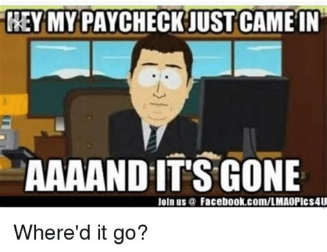 And Its Gone Meme Generator - hey my paycheck just came in aaaand its gone joln us a