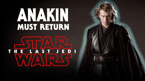 new movies releases star wars the last jedi by daisy ridley why force ghost anakin must return in star wars the last jedi youtube