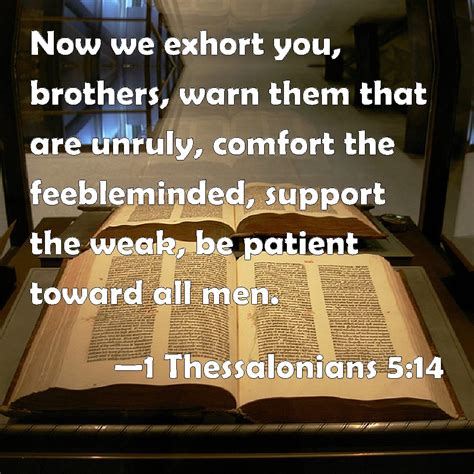 comfort the feeble minded 1 thessalonians 5 14 now we exhort you brothers warn