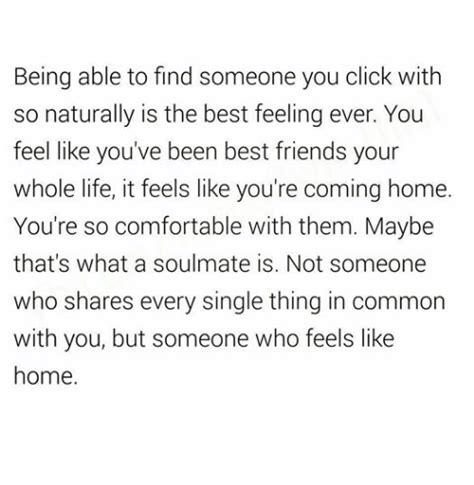 Best Feeling Most Comfortable by Being Able To Find Someone You Click With So Naturally Is