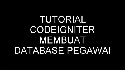tutorial membuat video don t judge me tutorial codeigniter membuat database pegawai youtube