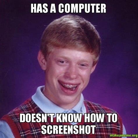 How To Make A Photo Meme - has a computer doesn t know how to screenshot bad luck