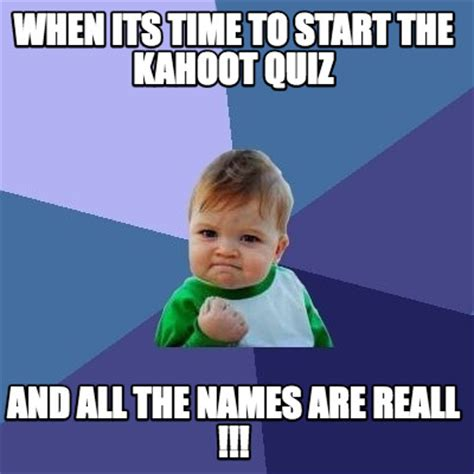 meme creator funny when its time to start the kahoot