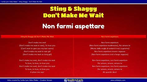 don t stop me now testo e traduzione sting shaggy don t make me wait traduzione italiano