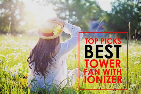 what does an ionizer fan do what is the best tower fan with ionizer top picks give