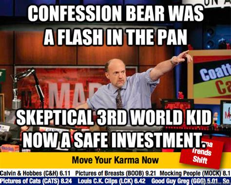 Jim Cramer Meme - confession bear was a flash in the pan skeptical 3rd world kid now a safe investment mad