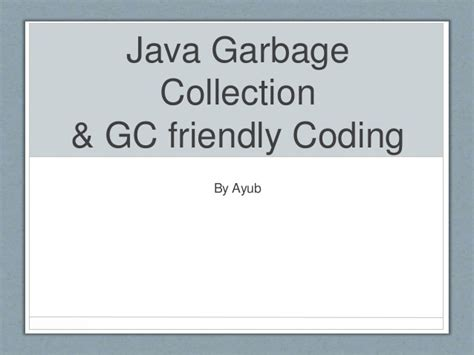 java tutorial garbage collection java garbage collection gc friendly coding
