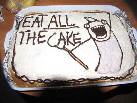 Meme Cake - funny cake message eat all the cake meme play with your