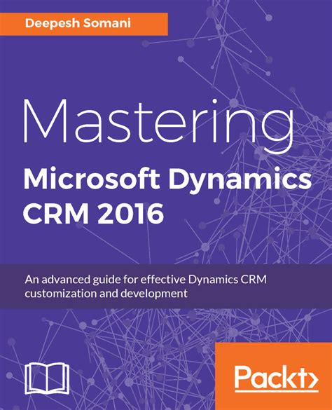 mastering microsoft dynamics crm 2016 an advanced guide for effective dynamics crm customization and development books mastering microsoft dynamics crm 2016 pdf ebook now