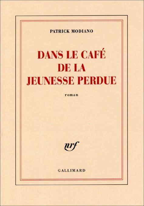 dans le cafe de dans le caf 201 de la jeunesse perdue patrick modiano at recueil de citations d extraits et de