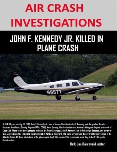john f kennedy jr plane crash air crash investigations john f kennedy jr killed in