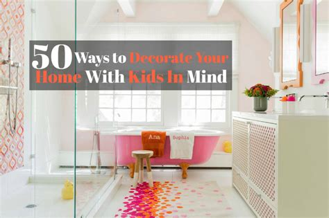 ways to decorate home 50 ways to decorate your home with kids in mind interior