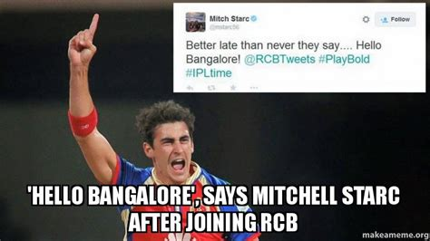Rcb Memes - hello bangalore says mitchell starc after joining rcb
