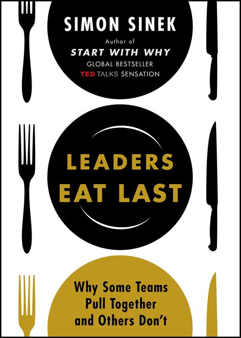 leaders eat last why leaders eat last why some teams pull together and others don t penguin books australia