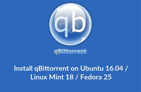 ubuntu 16 04 easy guide for beginners books install qbittorrent on ubuntu 16 04 linux mint 18