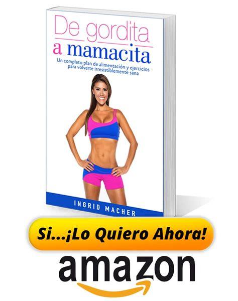 libro de gordita a mamacita de gordita a mamacita un completo plan de alimentaci 243 n y ejercicios para volverte