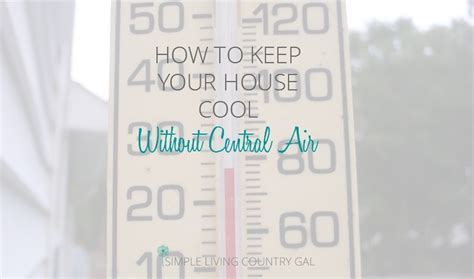 how to keep house cool without ac how to keep your house cool without central air