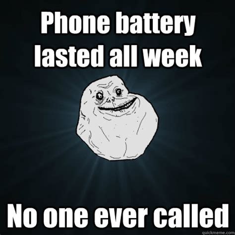 Battery Meme - phone battery lasted all week no one ever called forever