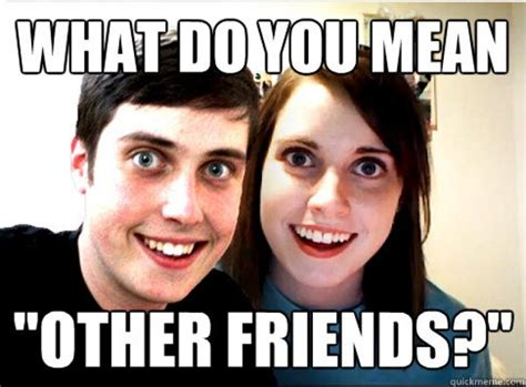 Over Girlfriend Meme - overly attached girlfriend and overly attached boyfriend