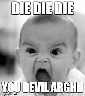 Die Meme - angry baby meme imgflip