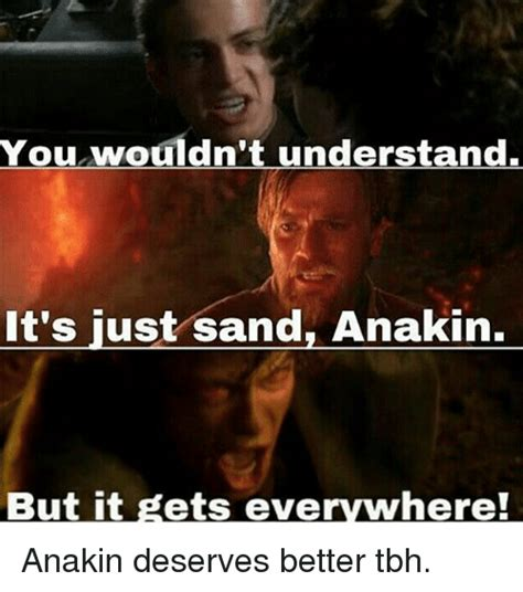Sand Meme - you wouldn t understand it s just sand anakin but it gets