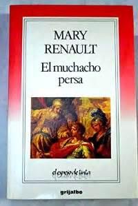 libro el muchacho persa berkana librer 237 a y lesbiana libro el muchacho persa mary renault