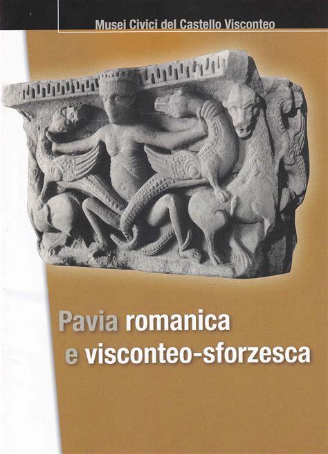 pavia visconteo pavia romanica e visconteo sforzesca musei civici