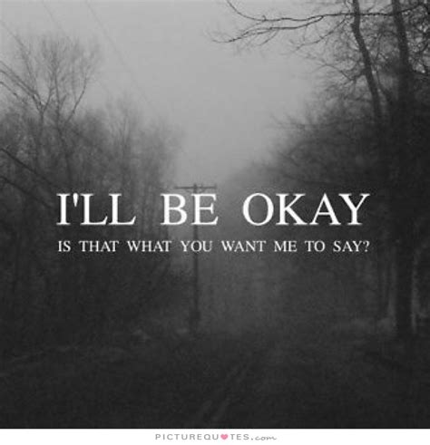 what do you say when you want to express sympathy what ill be ok quotes quotesgram