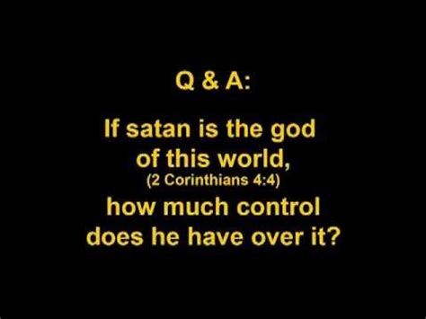 The Gods Of This World if satan is the god of this world how much does he